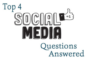 Top 4 Social Media Questions Answered